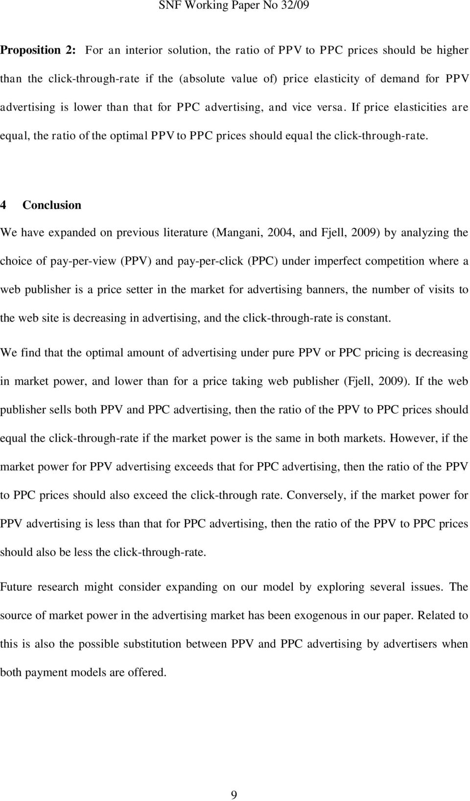 4 Conclusion We have expanded on previous literature (Mangani, 004, and Fjell, 009) by analyzing the choice of pay-per-view (PPV) and pay-per-click (PPC) under imperfect competition where a web
