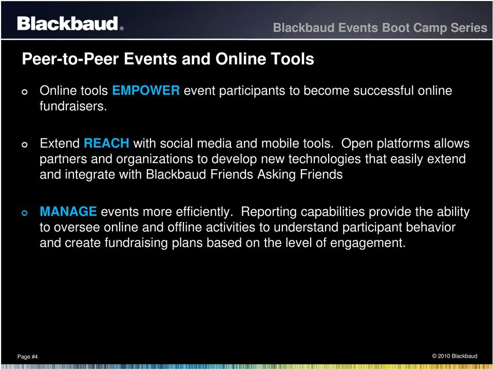 Open platforms allows partners and organizations to develop new technologies that easily extend and integrate with Blackbaud Friends Asking