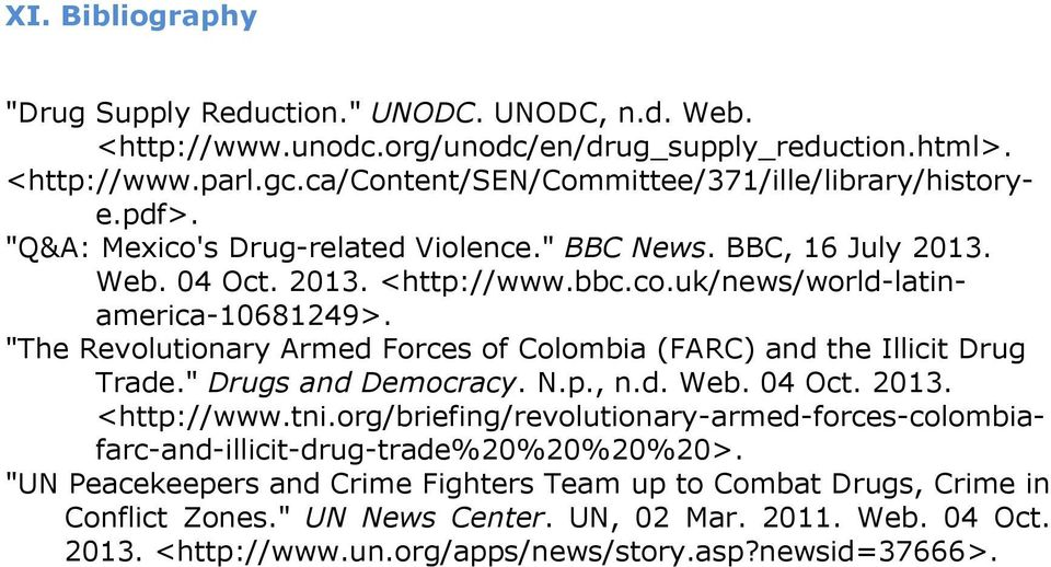 """The Revolutionary Armed Forces of Colombia (FARC) and the Illicit Drug Trade."" Drugs and Democracy. N.p., n.d. Web. 04 Oct. 2013. <http://www.tni."