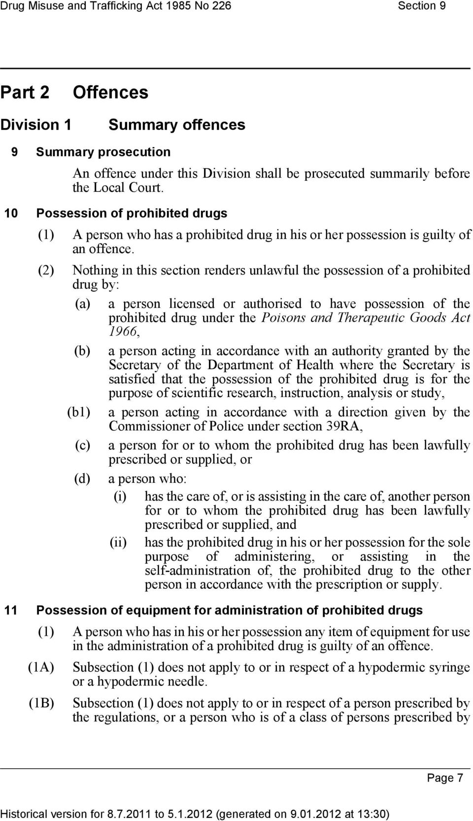 (2) Nothin in this section renders unlawful the possession of a prohibited dru by: (a) a person licensed or authorised to have possession of the prohibited dru under the Poisons and Therapeutic Goods