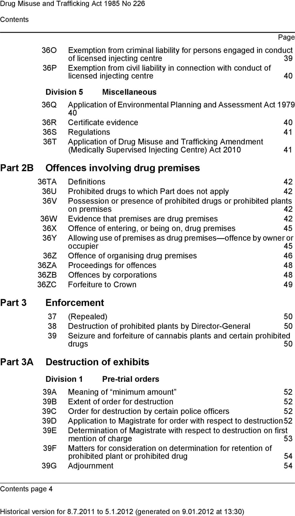 41 36T Application of Dru Misuse and Traffickin Amendment (Medically Supervised Injectin Centre) Act 2010 41 Offences involvin dru premises 36TA Definitions 42 36U Prohibited drus to which Part does