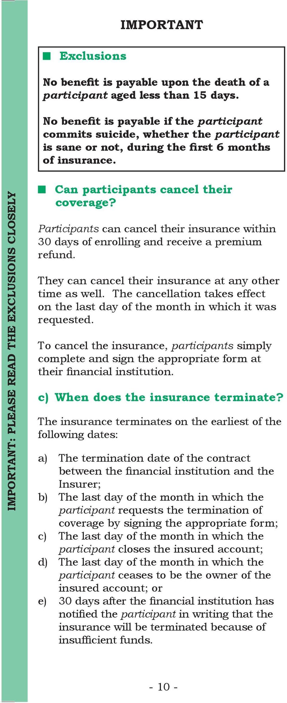 IMPORTANT: PLEASE READ THE EXCLUSIONS CLOSELY Can participants cancel their coverage? Participants can cancel their insurance within 30 days of enrolling and receive a premium refund.