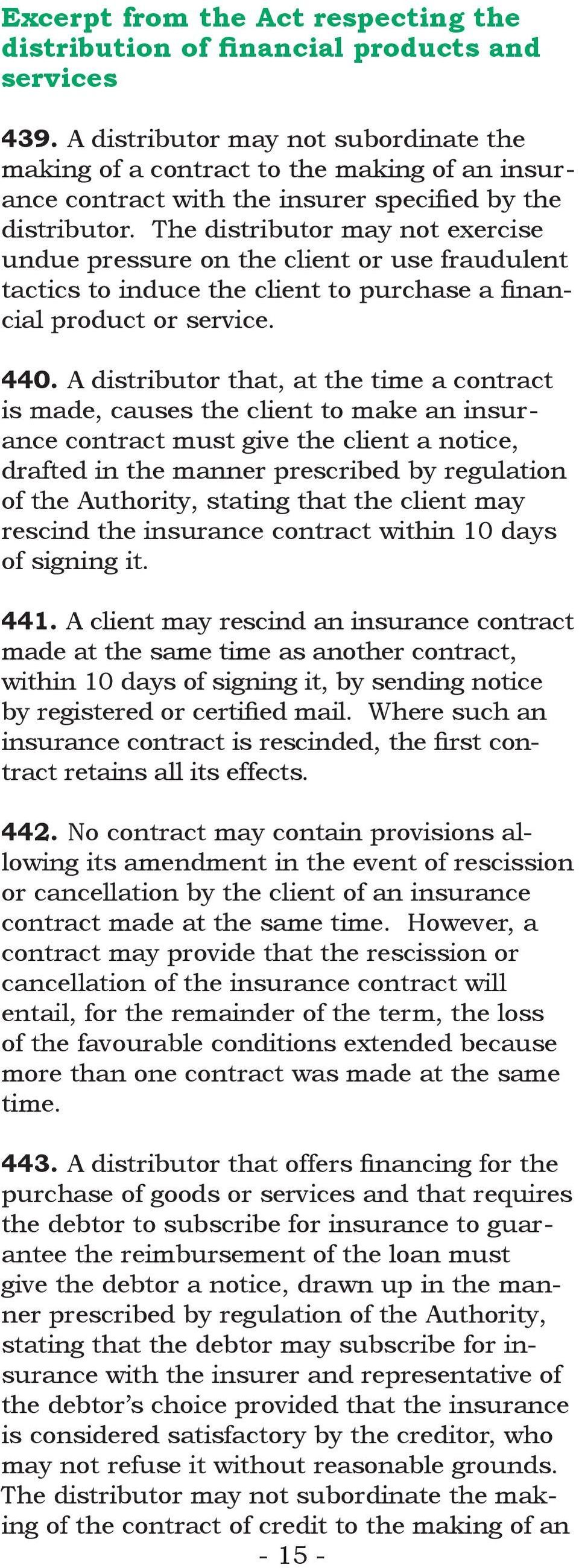 The distributor may not exercise undue pressure on the client or use fraudulent tactics to induce the client to purchase a financial product or service. 440.