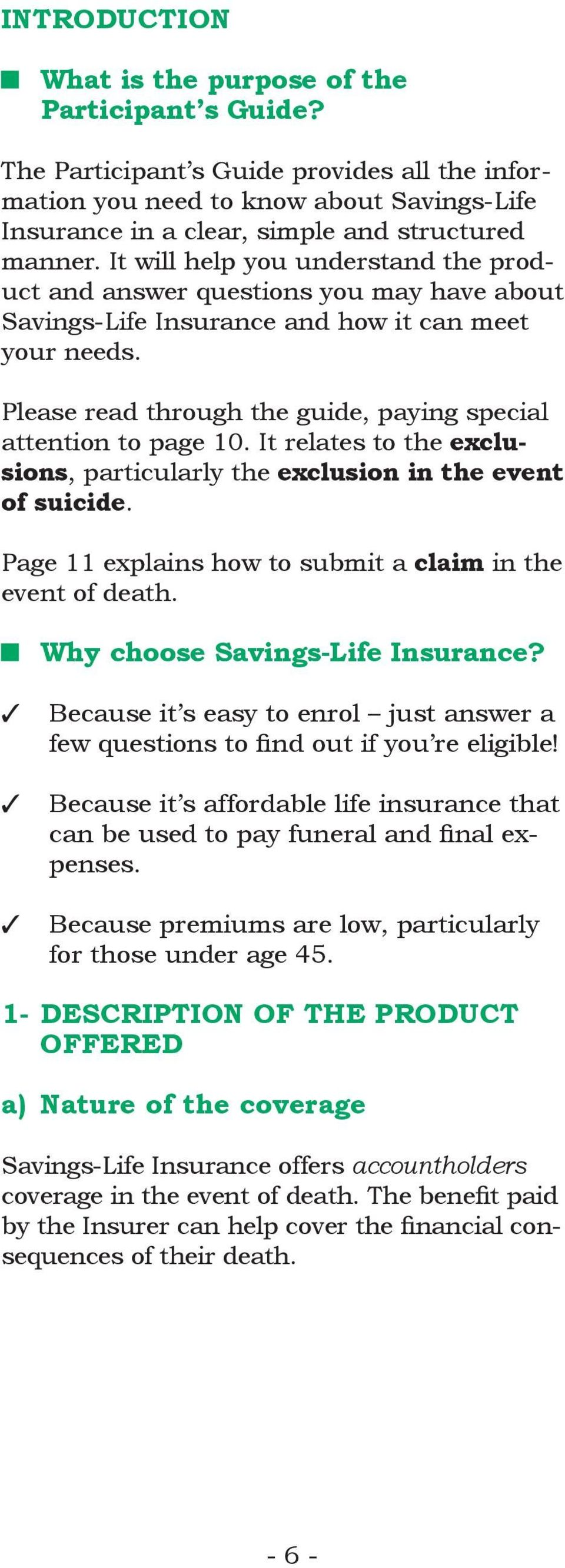 It will help you understand the product and answer questions you may have about Savings-Life Insurance and how it can meet your needs.