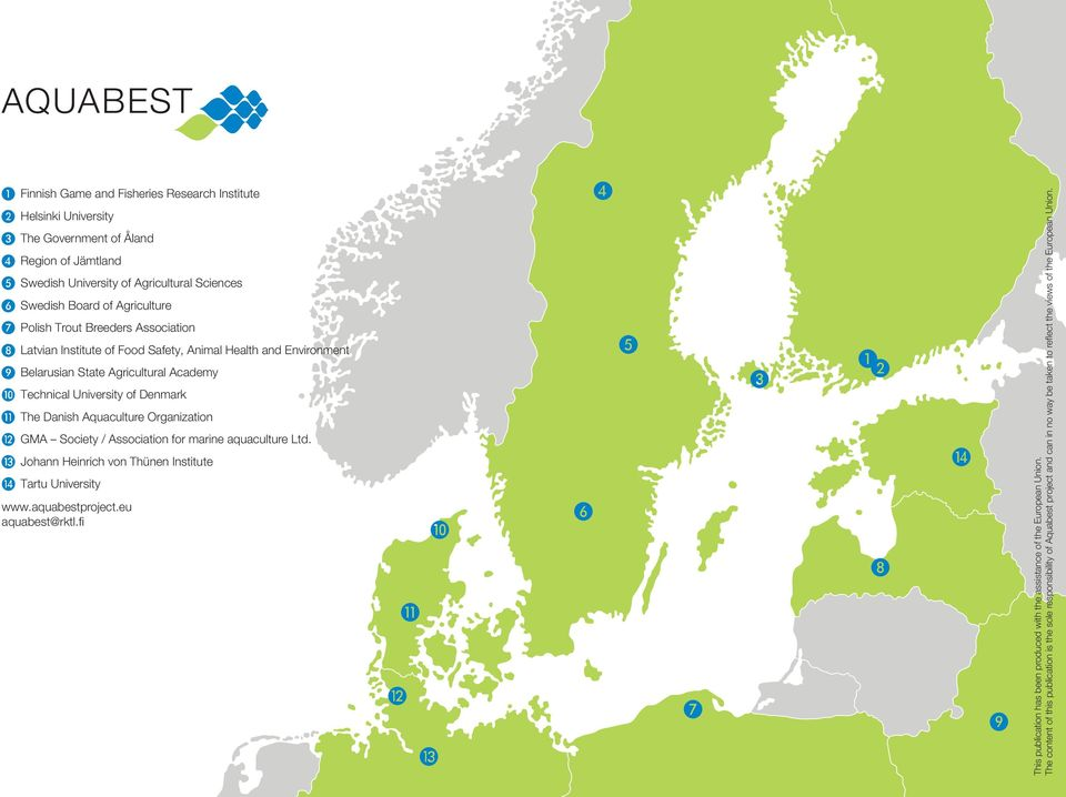 aquaculture Ltd. Johann Heinrich von Thünen Institute Tartu University www.aquabestproject.eu aquabest@rktl.fi This publication has been produced with the assistance of the European Union.