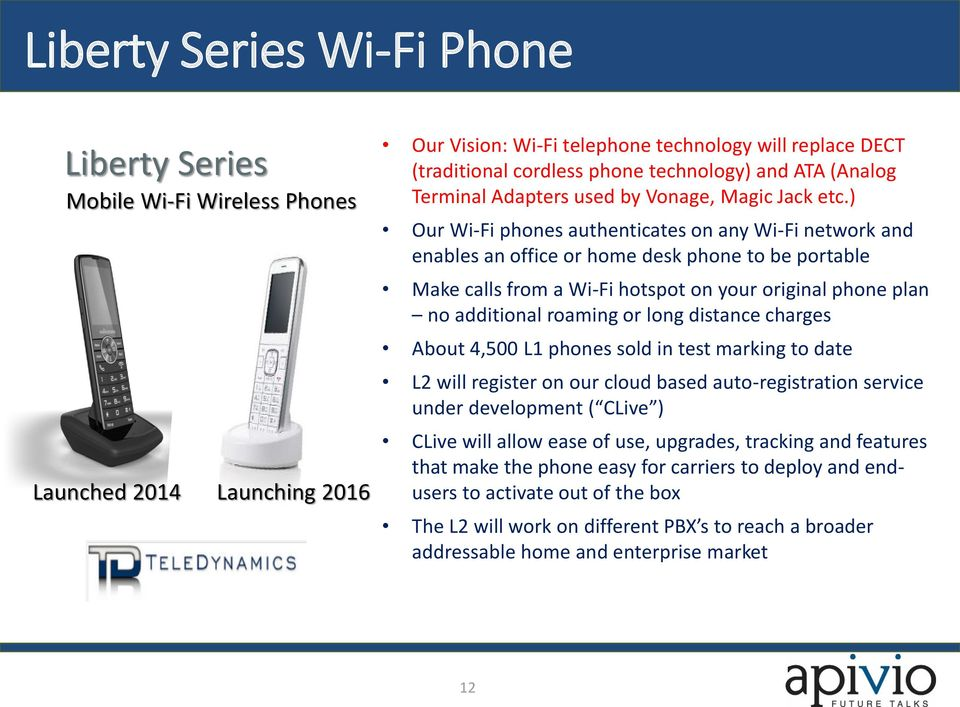 ) Our Wi-Fi phones authenticates on any Wi-Fi network and enables an office or home desk phone to be portable Make calls from a Wi-Fi hotspot on your original phone plan no additional roaming or long