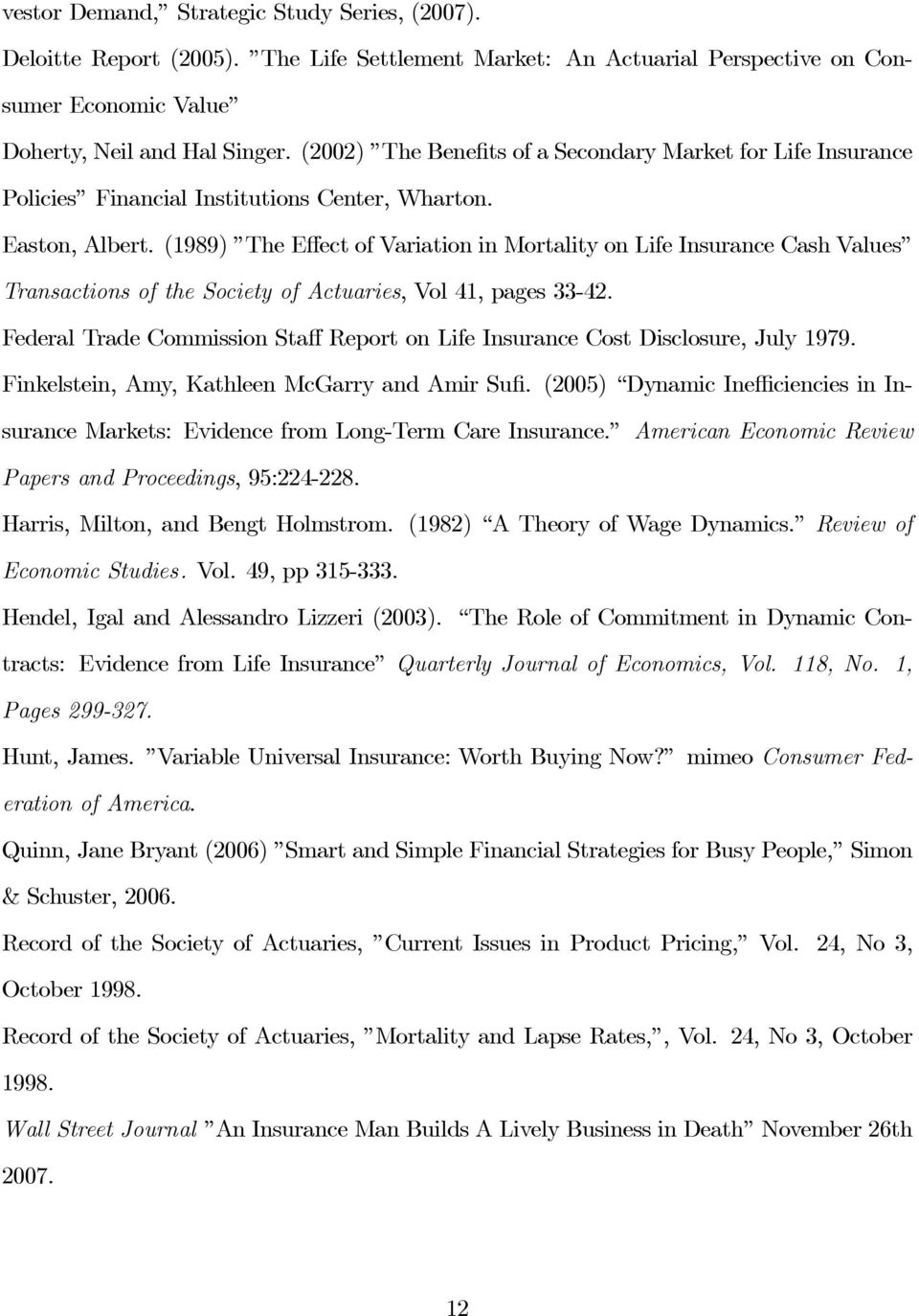 (1989) The Effect of Variation in Mortality on Life Insurance Cash Values Transactions of the Society of Actuaries, Vol 41, pages 33-42.