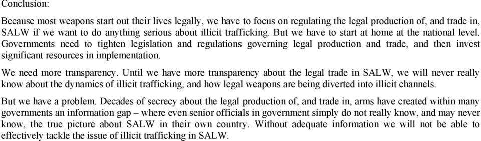 Governments need to tighten legislation and regulations governing legal production and trade, and then invest significant resources in implementation. We need more transparency.