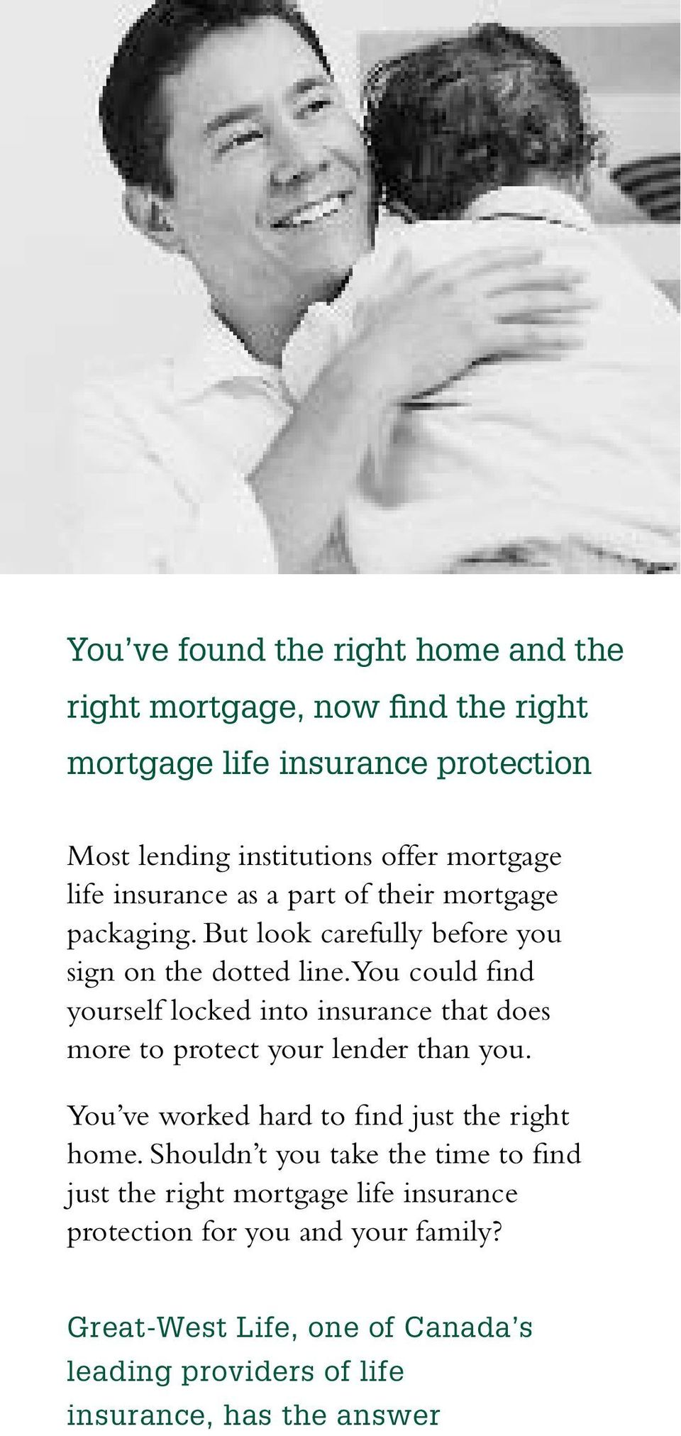 You could find yourself locked into insurance that does more to protect your lender than you. You ve worked hard to find just the right home.