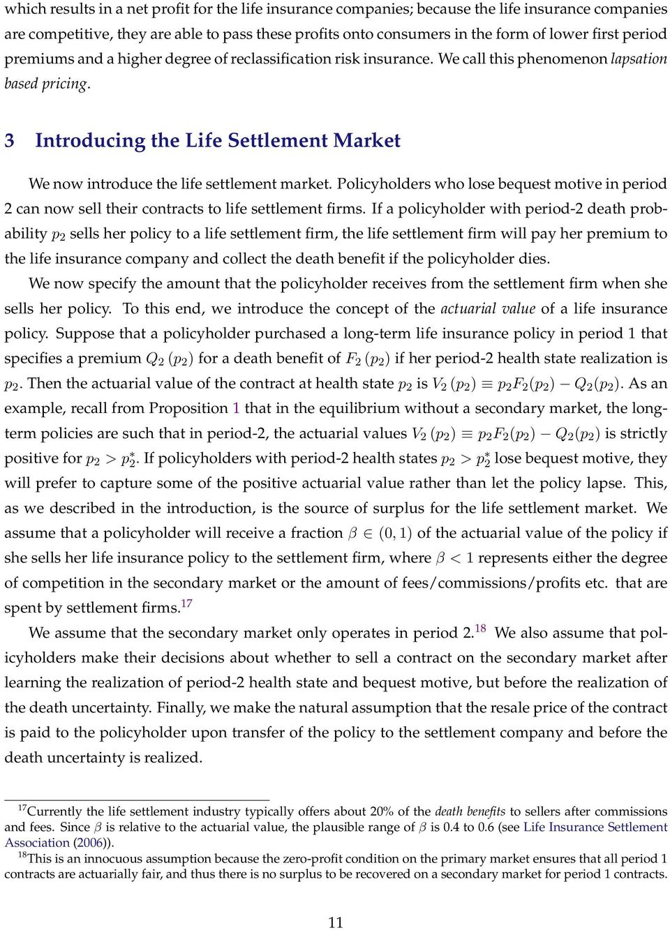 3 Introducing the Life Settlement Market We now introduce the life settlement market. Policyholders who lose bequest motive in period 2 can now sell their contracts to life settlement firms.