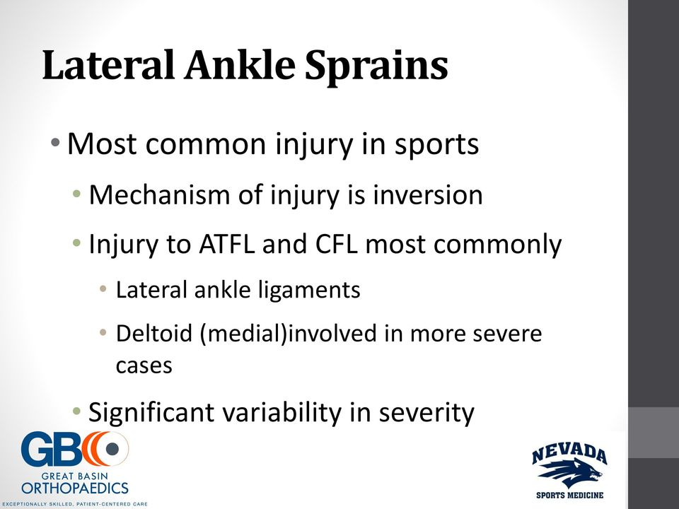 most commonly Lateral ankle ligaments Deltoid