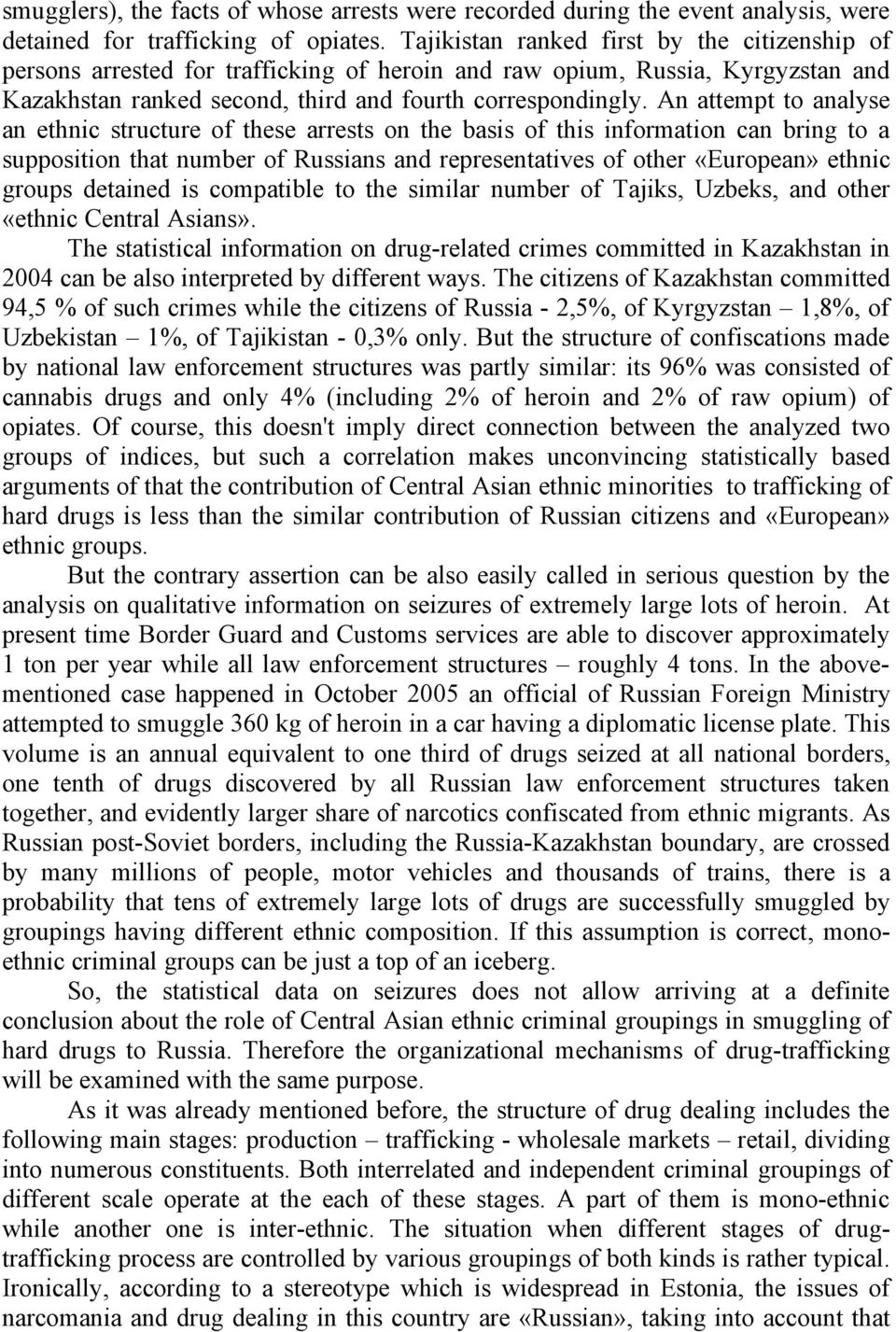 An attempt to analyse an ethnic structure of these arrests on the basis of this information can bring to a supposition that number of Russians and representatives of other «European» ethnic groups