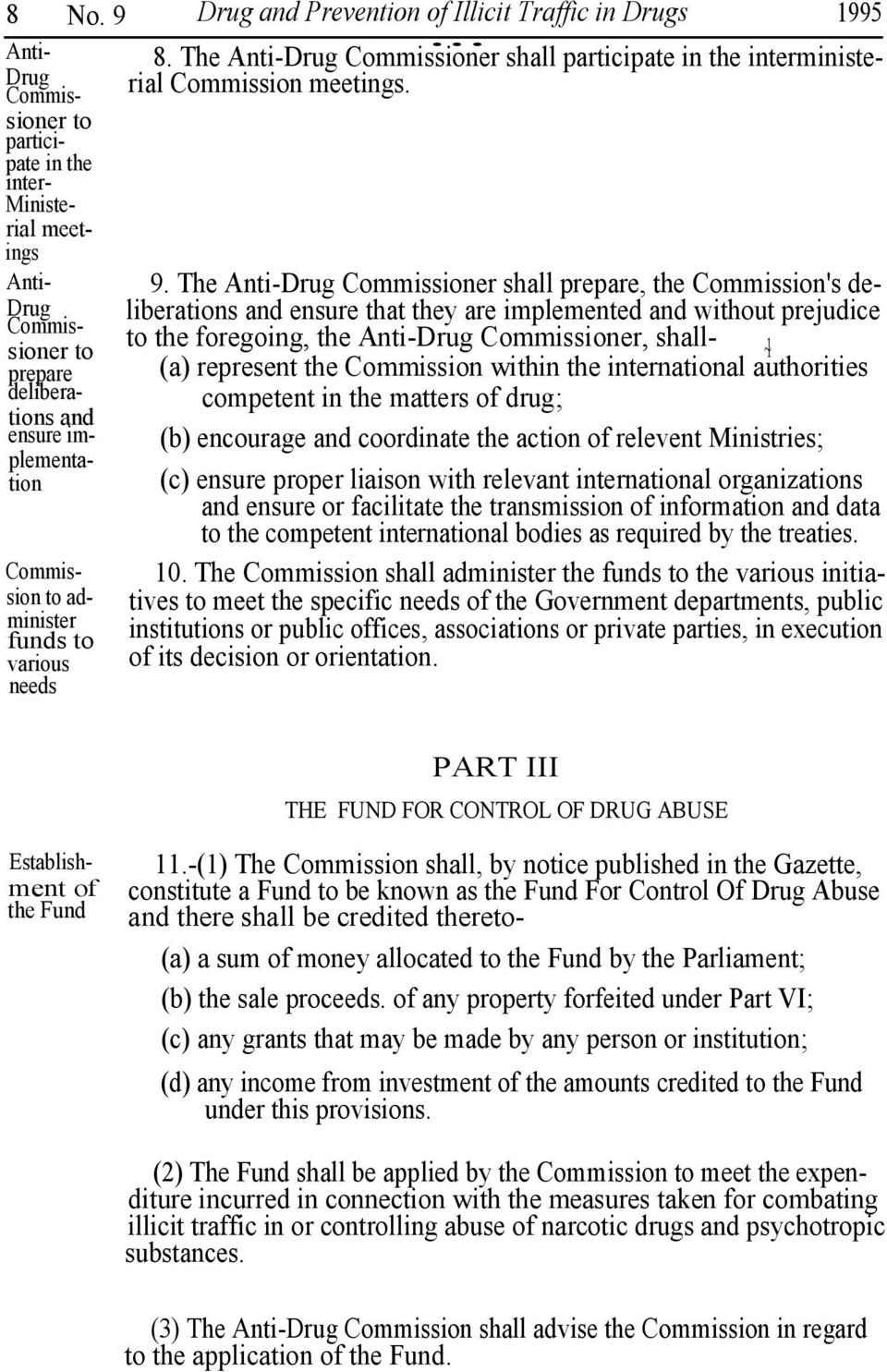 The Anti-Drug Commissioner shall prepare, the Commission's deliberations and ensure that they are implemented and without prejudice Drug Commissioner to 1~ to the foregoing, the Anti-Drug