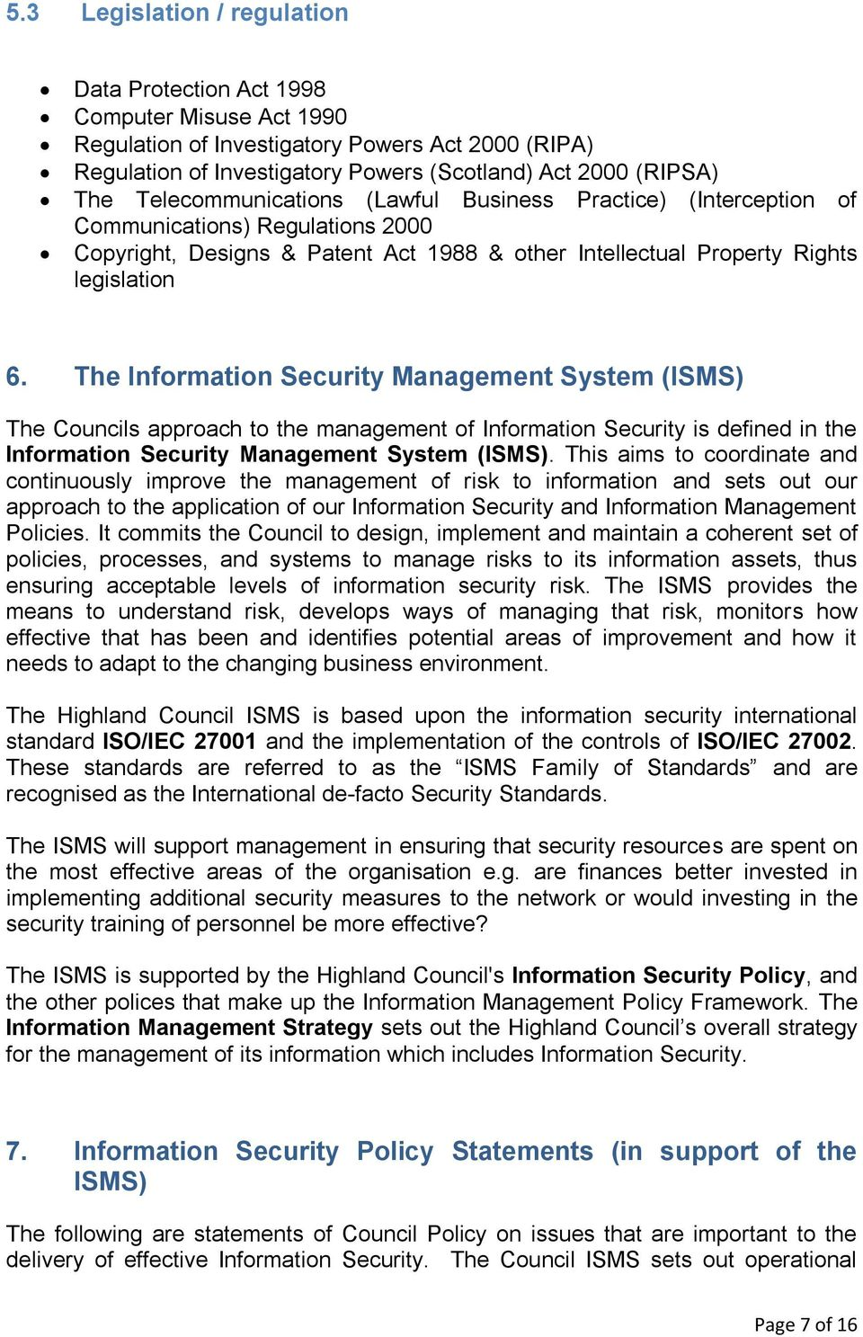 The Information Security Management System (ISMS) The Councils approach to the management of Information Security is defined in the Information Security Management System (ISMS).