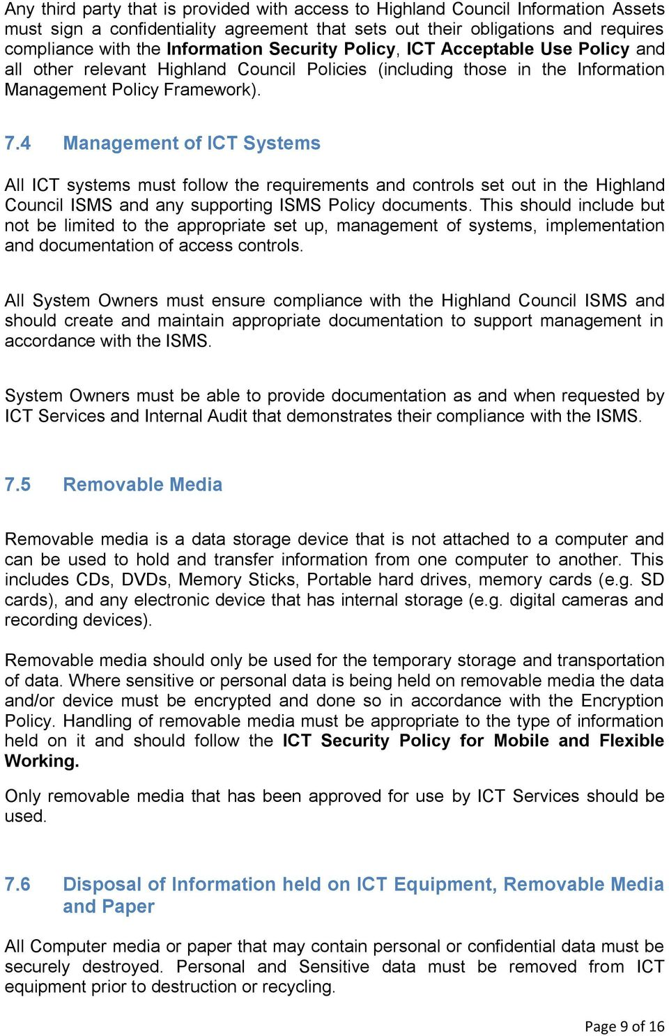4 Management of ICT Systems All ICT systems must follow the requirements and controls set out in the Highland Council ISMS and any supporting ISMS Policy documents.