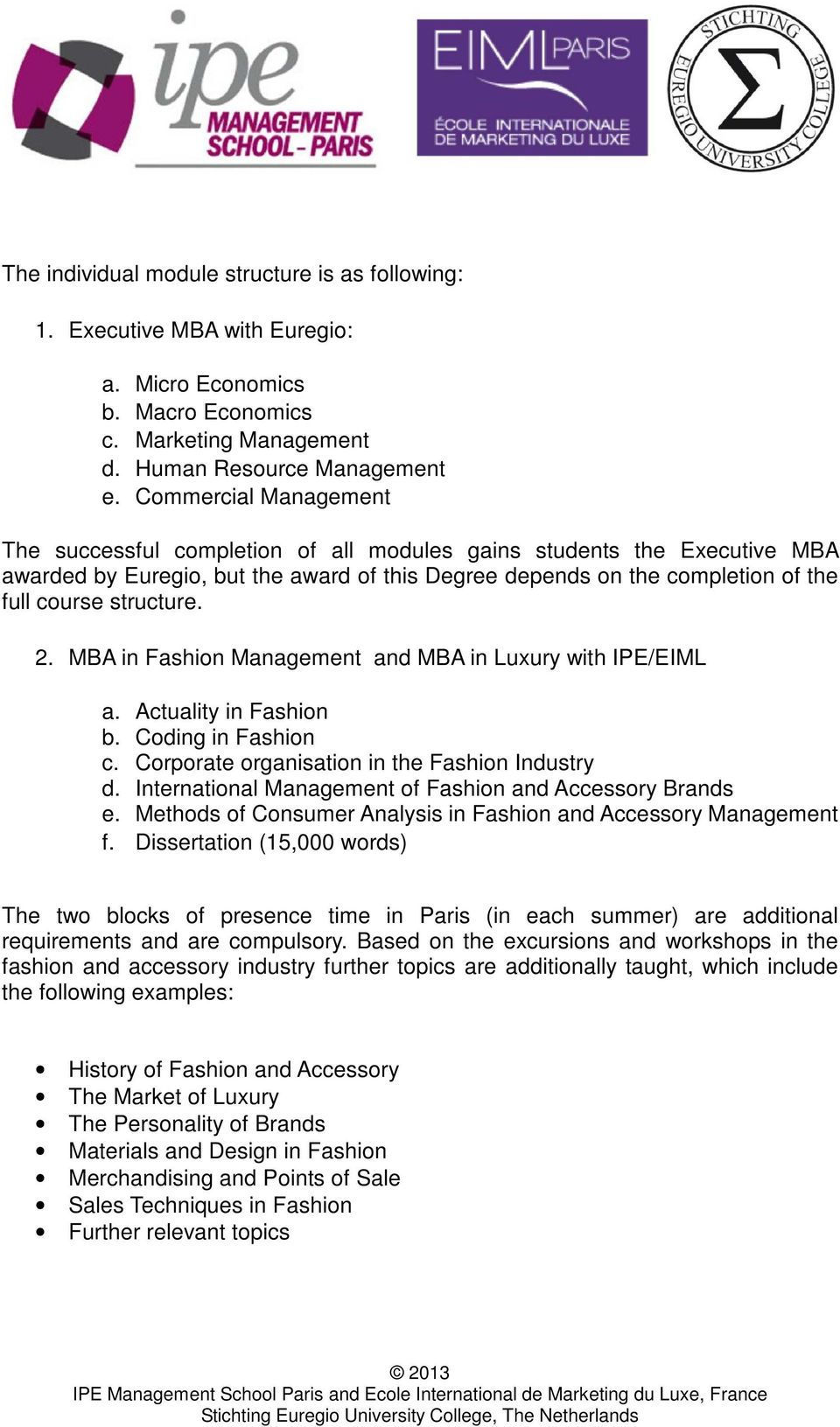 2. MBA in Fashion Management and MBA in Luxury with IPE/EIML a. Actuality in Fashion b. Coding in Fashion c. Corporate organisation in the Fashion Industry d.