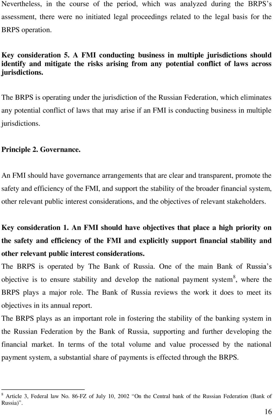 The BRPS is operating under the jurisdiction of the Russian Federation, which eliminates any potential conflict of laws that may arise if an FMI is conducting business in multiple jurisdictions.