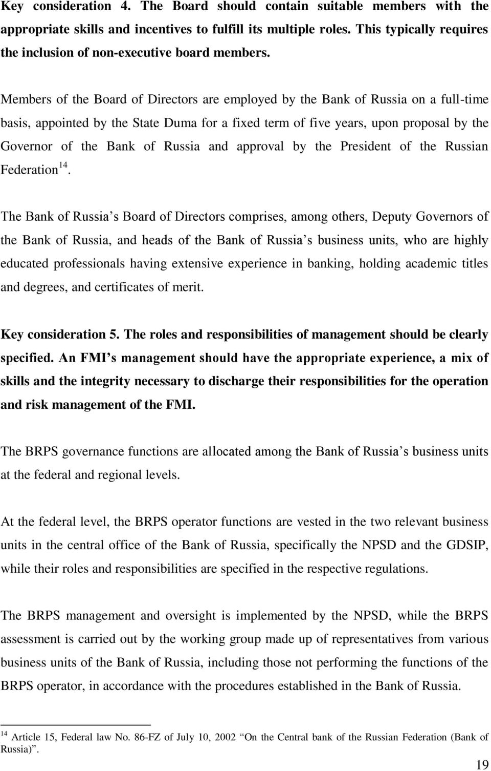 Members of the Board of Directors are employed by the Bank of Russia on a full-time basis, appointed by the State Duma for a fixed term of five years, upon proposal by the Governor of the Bank of