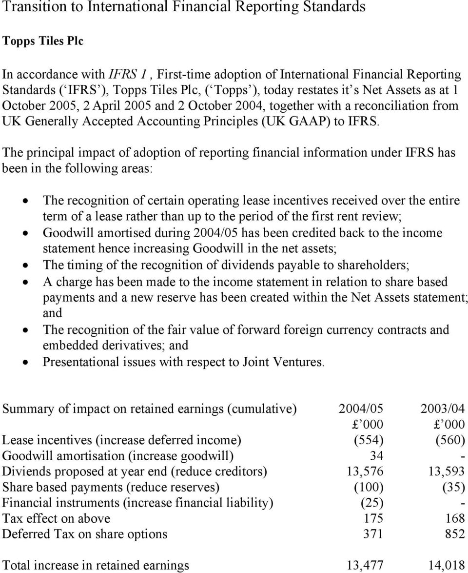 The principal impact of adoption of reporting financial information under IFRS has been in the following areas: The recognition of certain operating lease incentives received over the entire term of