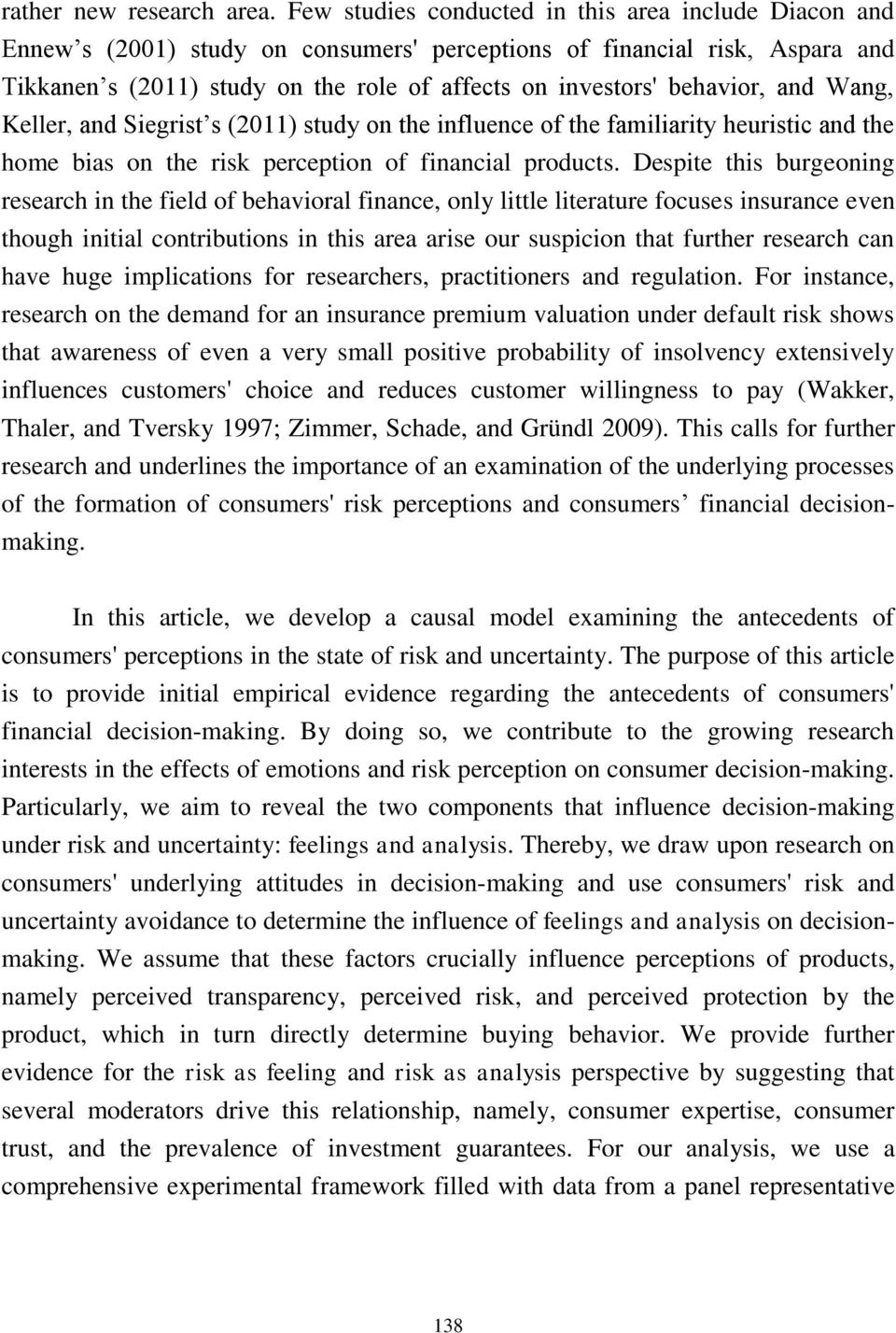 behavior, and Wang, Keller, and Siegrist s (2011) study on the influence of the familiarity heuristic and the home bias on the risk perception of financial products.