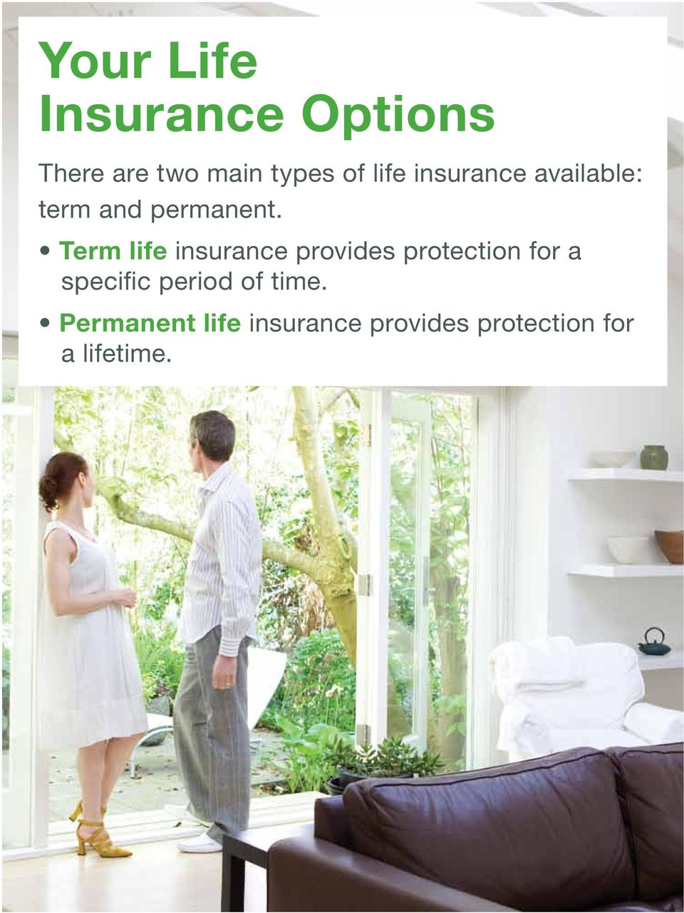 Term life insurance provides protection for a specific