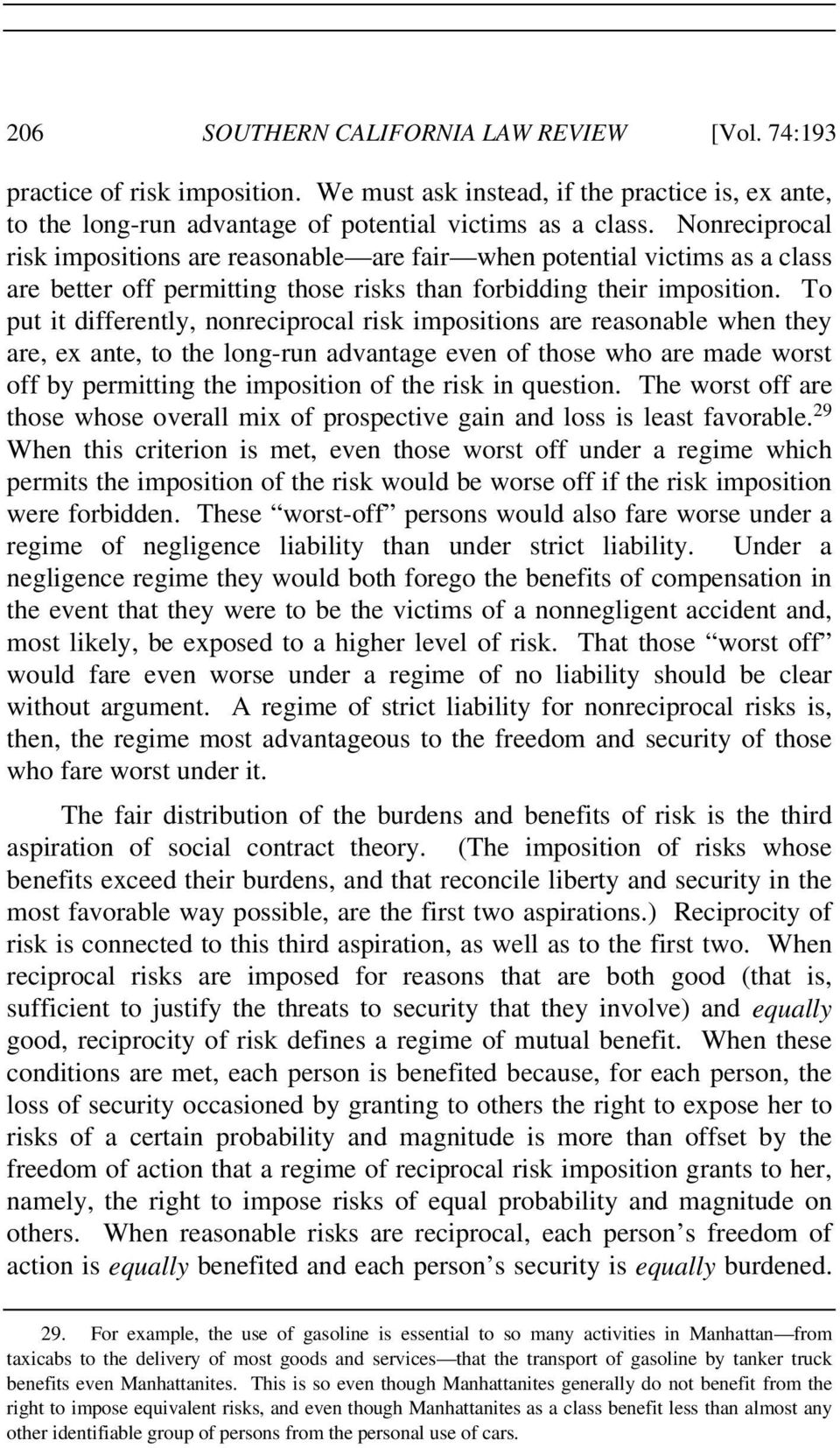 To put it differently, nonreciprocal risk impositions are reasonable when they are, ex ante, to the long-run advantage even of those who are made worst off by permitting the imposition of the risk in