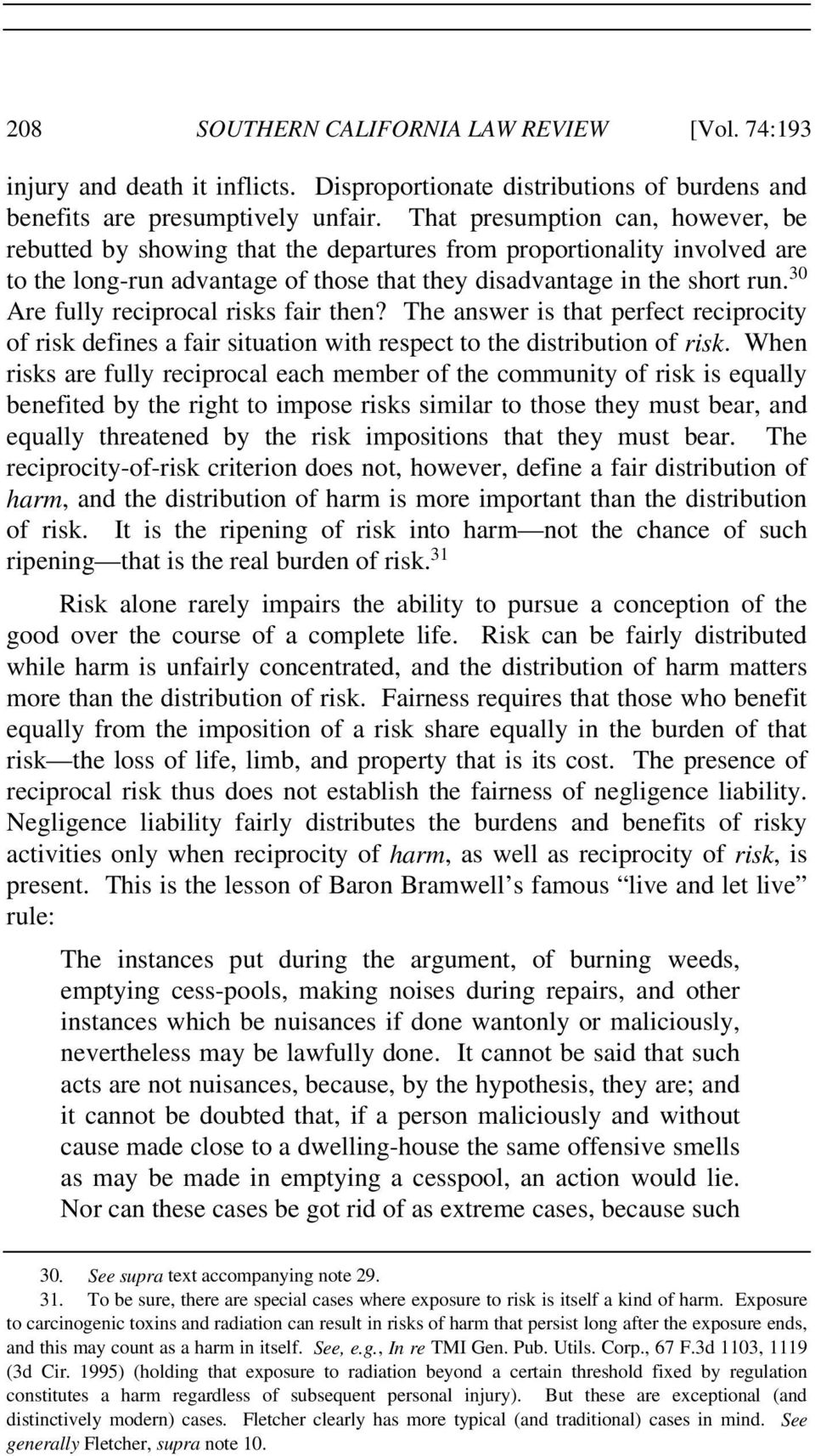 30 Are fully reciprocal risks fair then? The answer is that perfect reciprocity of risk defines a fair situation with respect to the distribution of risk.
