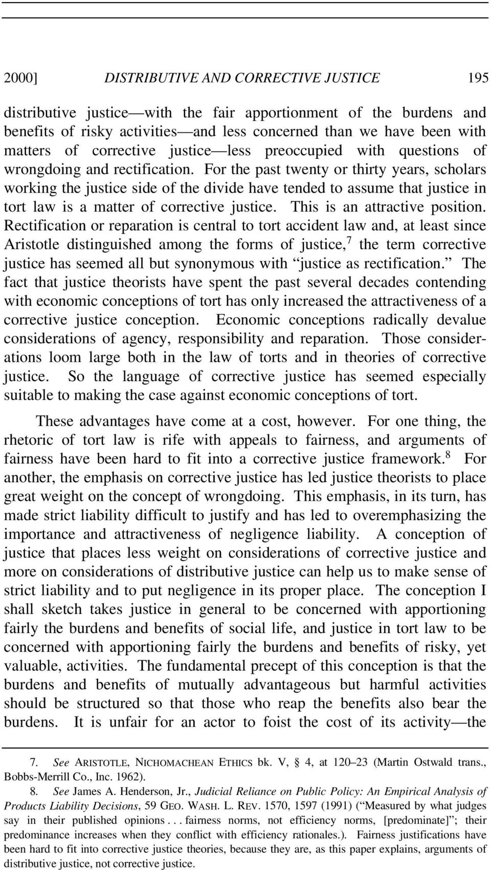 For the past twenty or thirty years, scholars working the justice side of the divide have tended to assume that justice in tort law is a matter of corrective justice. This is an attractive position.