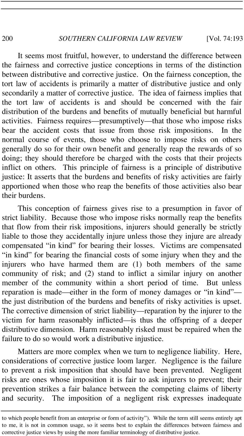 On the fairness conception, the tort law of accidents is primarily a matter of distributive justice and only secondarily a matter of corrective justice.