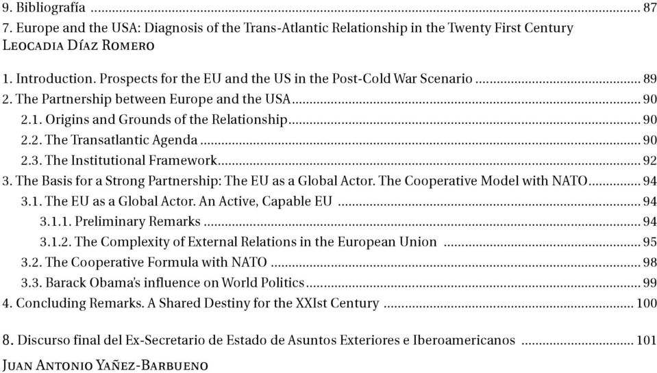 .. 90 2.3. The Institutional Framework... 92 3. The Basis for a Strong Partnership: The EU as a Global Actor. The Cooperative Model with NATO... 94 3.1. The EU as a Global Actor. An Active, Capable EU.