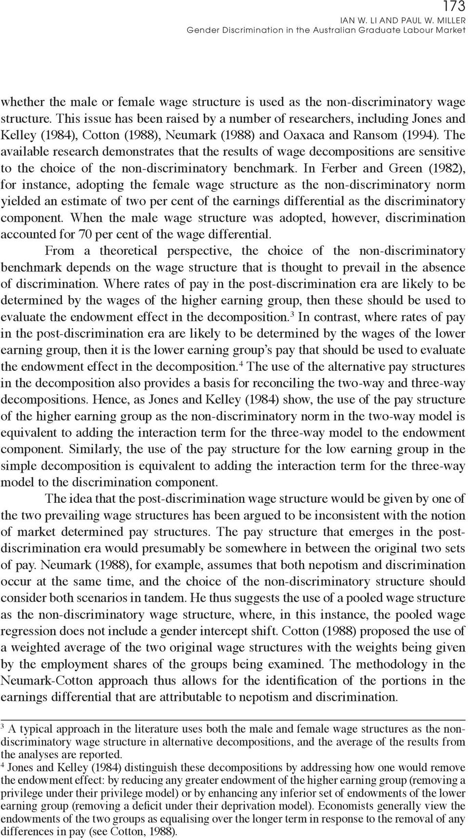The available research demonstrates that the results of wage decompositions are sensitive to the choice of the non-discriminatory benchmark.