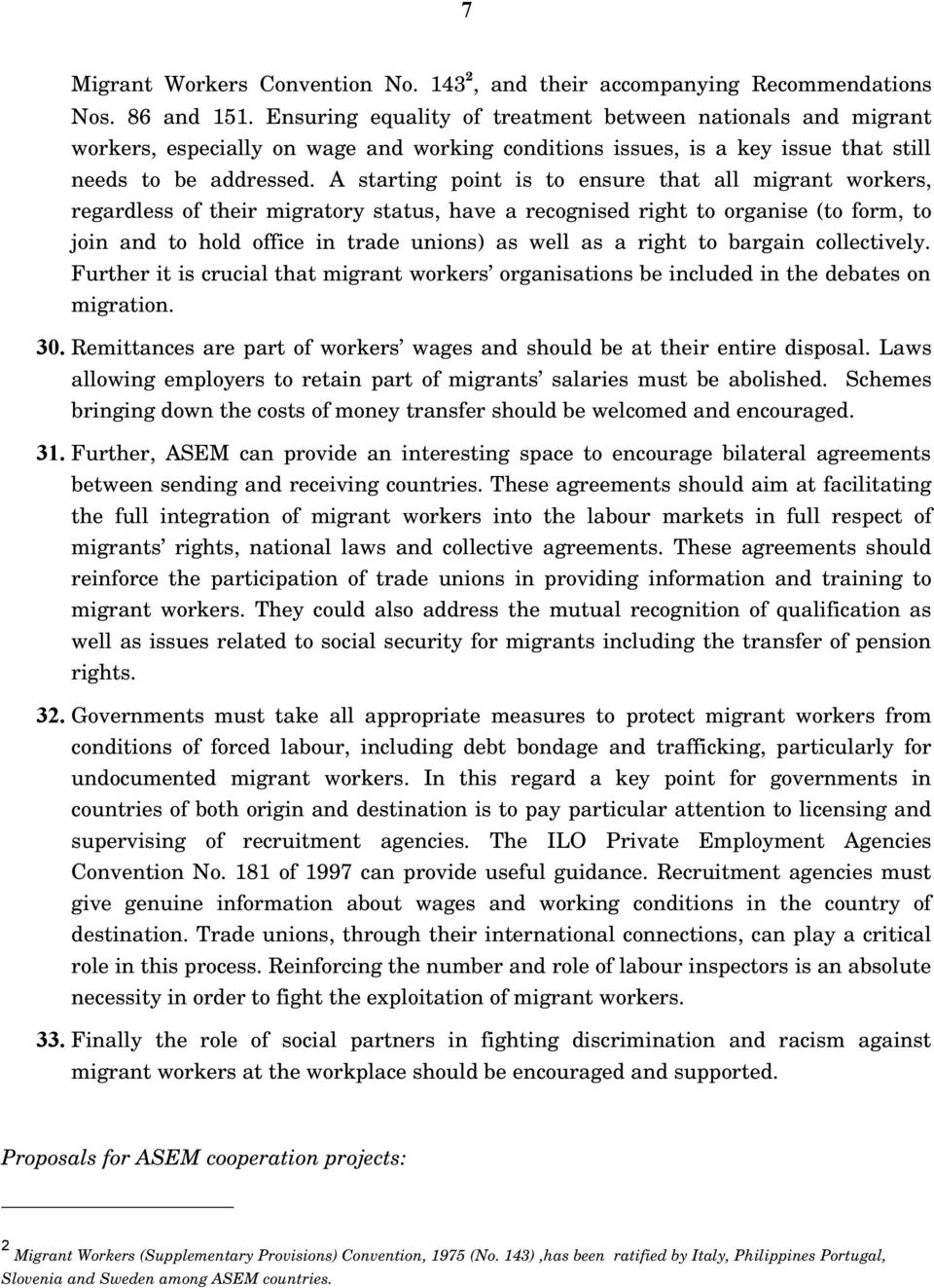 A starting point is to ensure that all migrant workers, regardless of their migratory status, have a recognised right to organise (to form, to join and to hold office in trade unions) as well as a