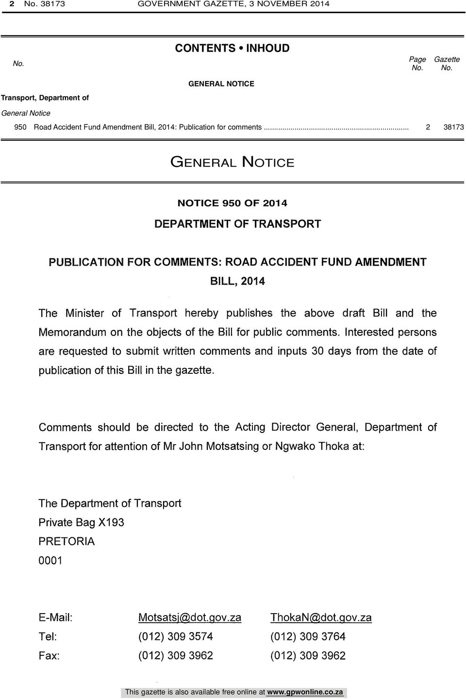 .. 2 38173 GENERAL NOTICE NOTICE 950 OF 2014 DEPARTMENT OF TRANSPORT PUBLICATION FOR COMMENTS: ROAD ACCIDENT FUND AMENDMENT BILL, 2014 The Minister of Transport hereby publishes the above draft Bill