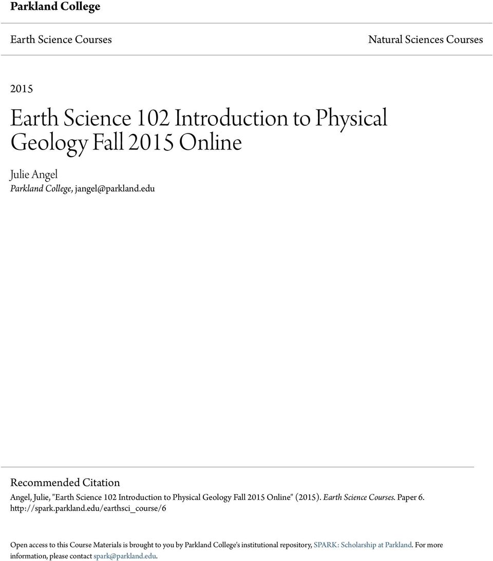 "edu Recommended Citation Angel, Julie, ""Earth Science 102 Introduction to Physical Geology Fall 2015 Online"" (2015). Earth Science Courses."