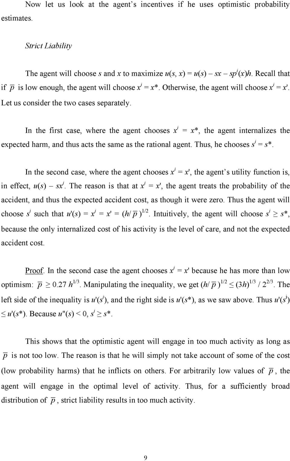 In the first case, where the agent chooses x i = x*, the agent internalizes the expected harm, and thus acts the same as the rational agent. Thus, he chooses s i = s*.