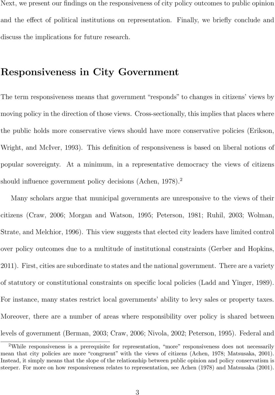 Responsiveness in City Government The term responsiveness means that government responds to changes in citizens views by moving policy in the direction of those views.