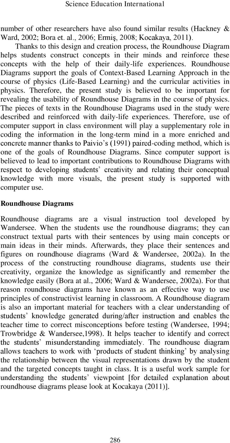 Roundhouse Diagrams support the goals of Context-Based Learning Approach in the course of physics (Life-Based Learning) and the curricular activities in physics.
