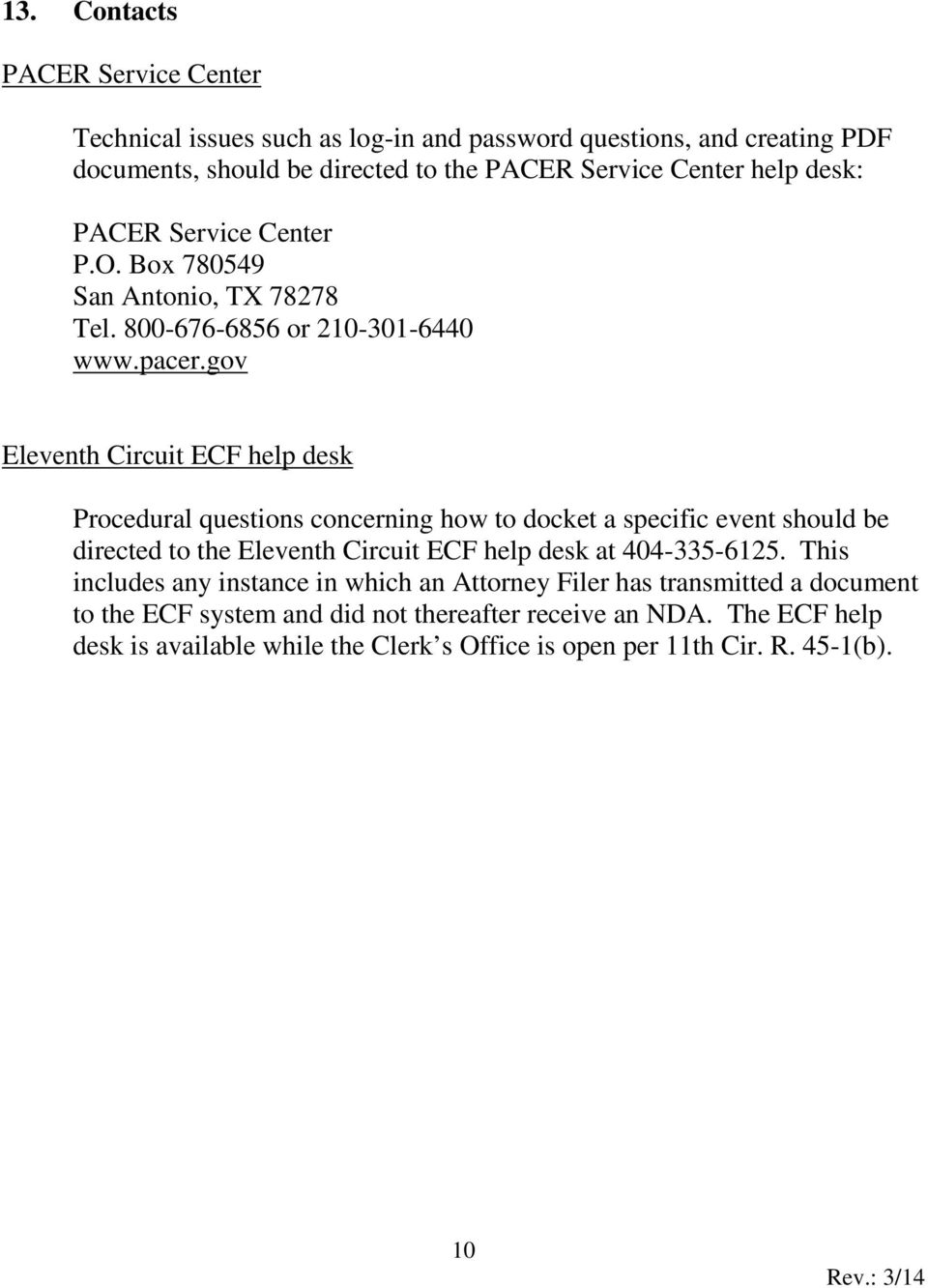 gov Eleventh Circuit ECF help desk Procedural questions concerning how to docket a specific event should be directed to the Eleventh Circuit ECF help desk at 404-335-6125.