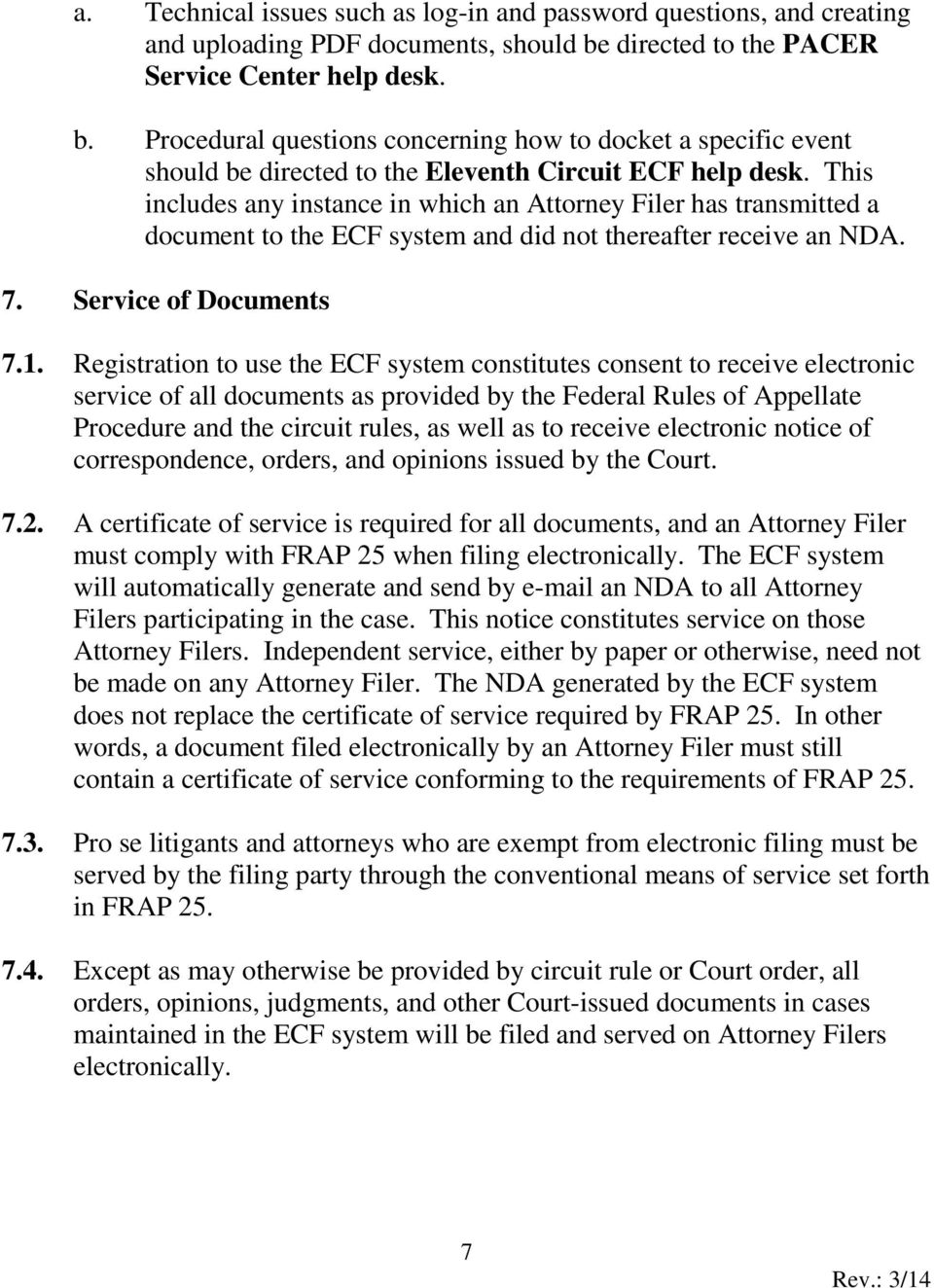 This includes any instance in which an Attorney Filer has transmitted a document to the ECF system and did not thereafter receive an NDA. 7. Service of Documents 7.1.