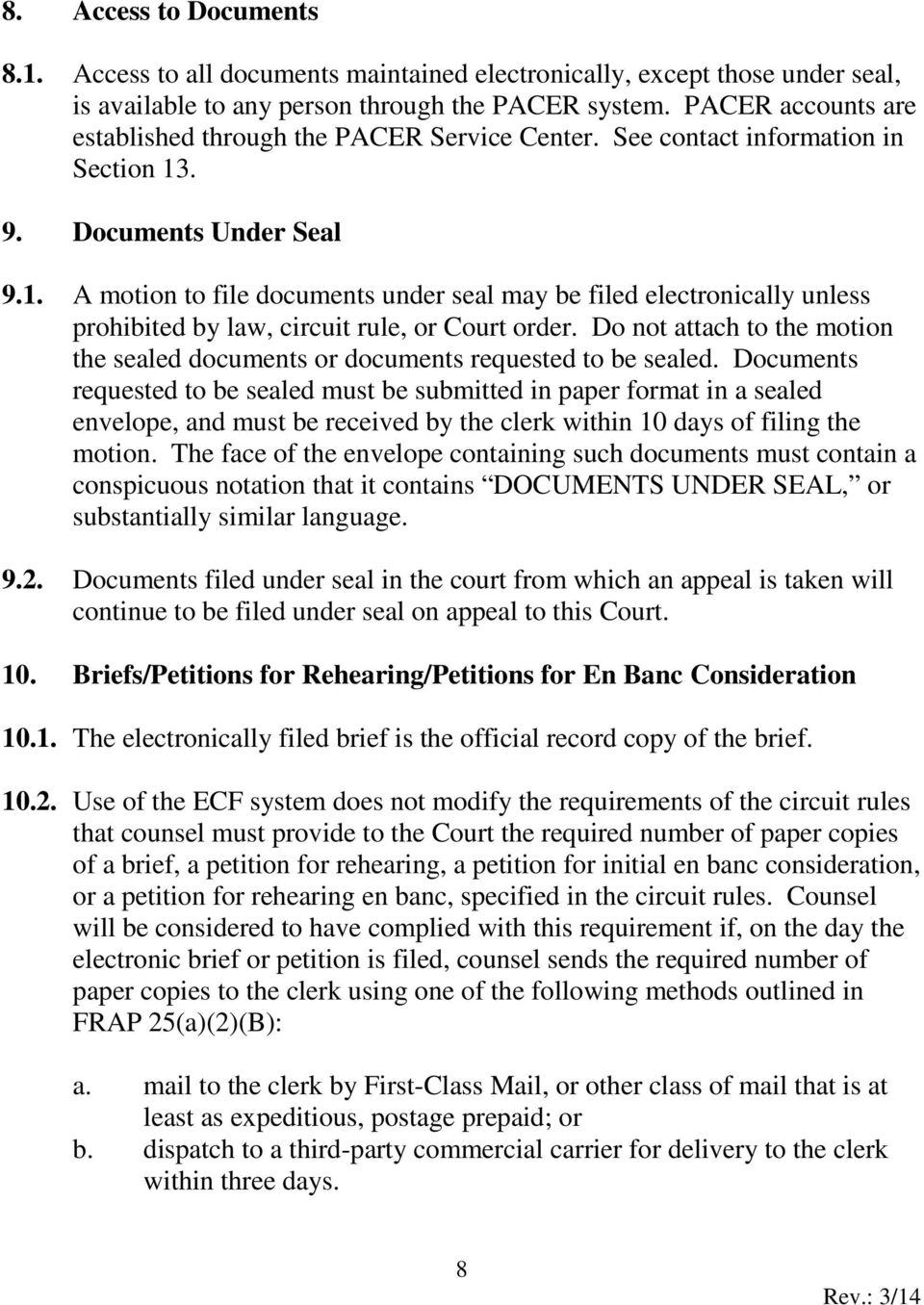 . 9. Documents Under Seal 9.1. A motion to file documents under seal may be filed electronically unless prohibited by law, circuit rule, or Court order.