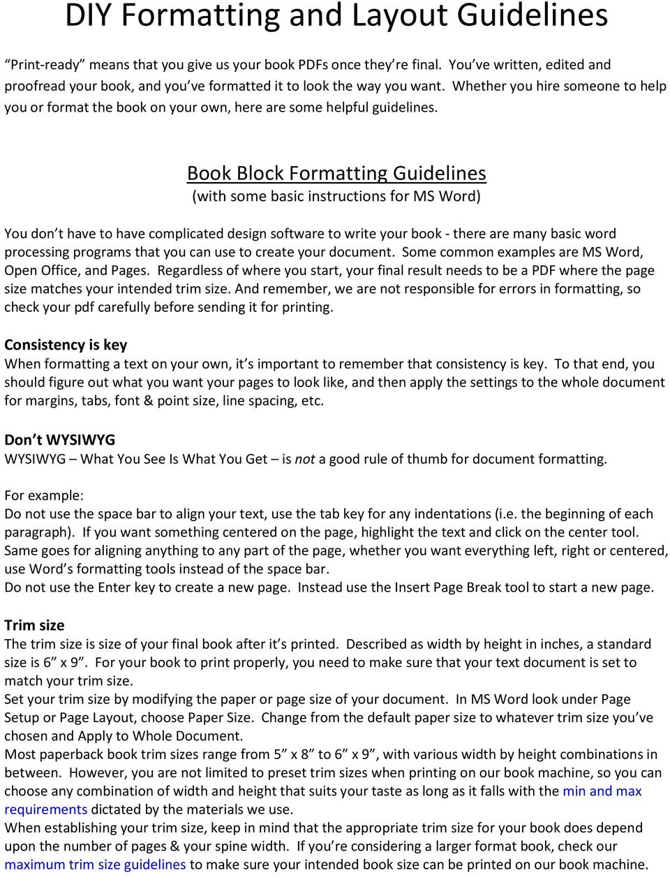 Book Block Formatting Guidelines (with some basic instructions for MS Word) You don t have to have complicated design software to write your book - there are many basic word processing programs that