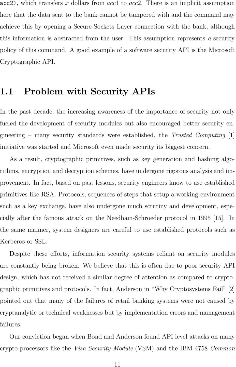 information is abstracted from the user. This assumption represents a security policy of this command. A good example of a software security API is the Microsoft Cryptographic API. 1.