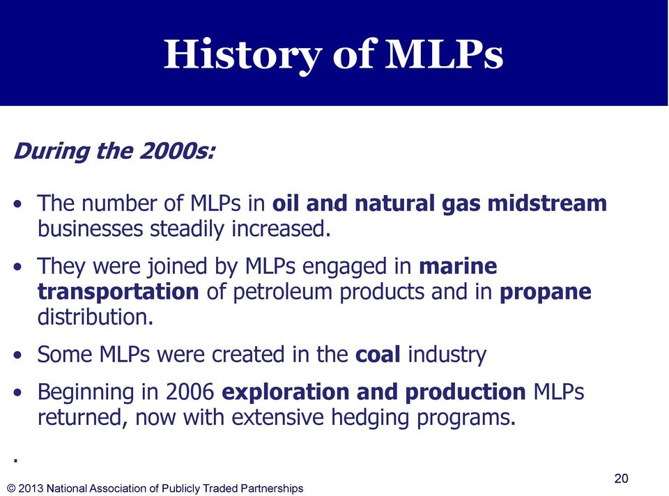 They were joined by MLPs engaged in marine transportation of petroleum products and in propane