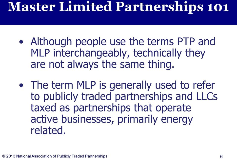 The term MLP is generally used to refer to publicly traded partnerships and LLCs taxed as