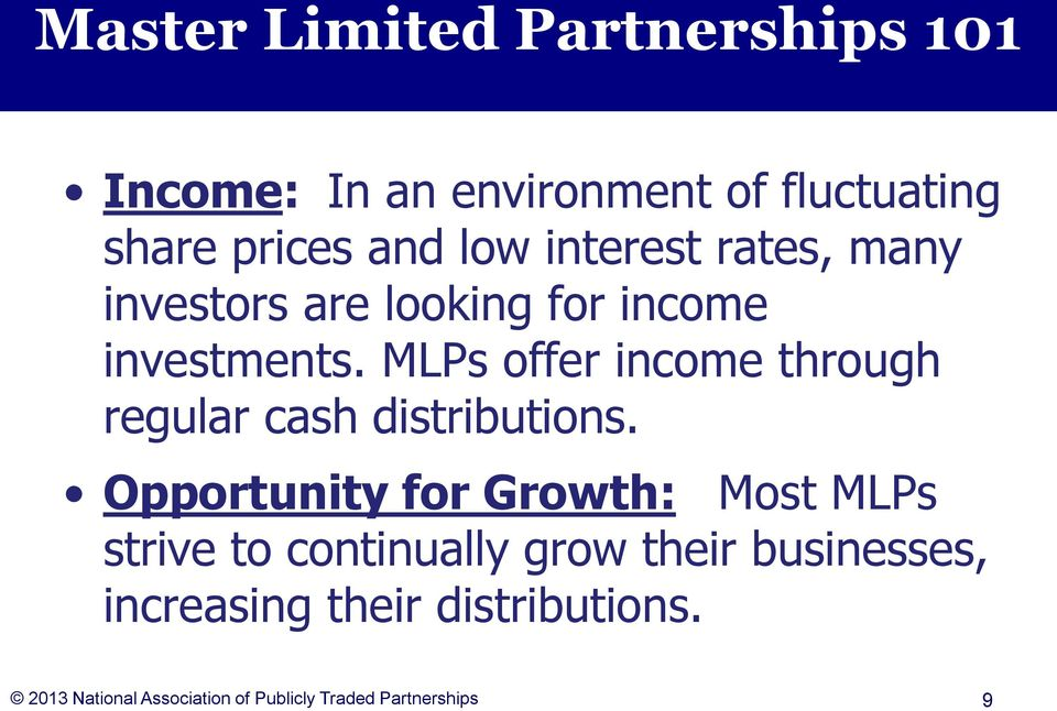 MLPs offer income through regular cash distributions.