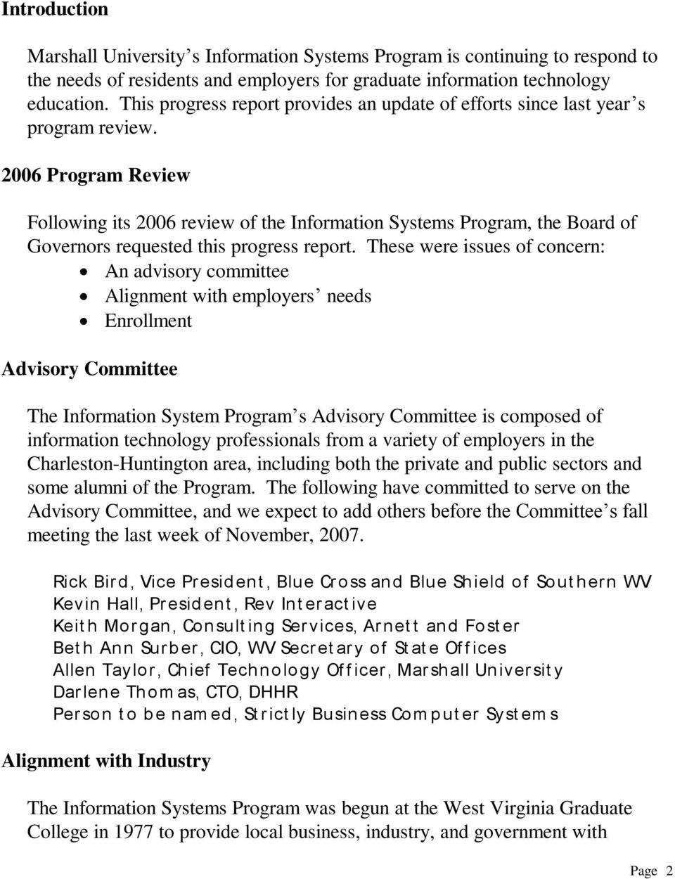 2006 Program Review Following its 2006 review of the Information Systems Program, the Board of Governors requested this progress report.