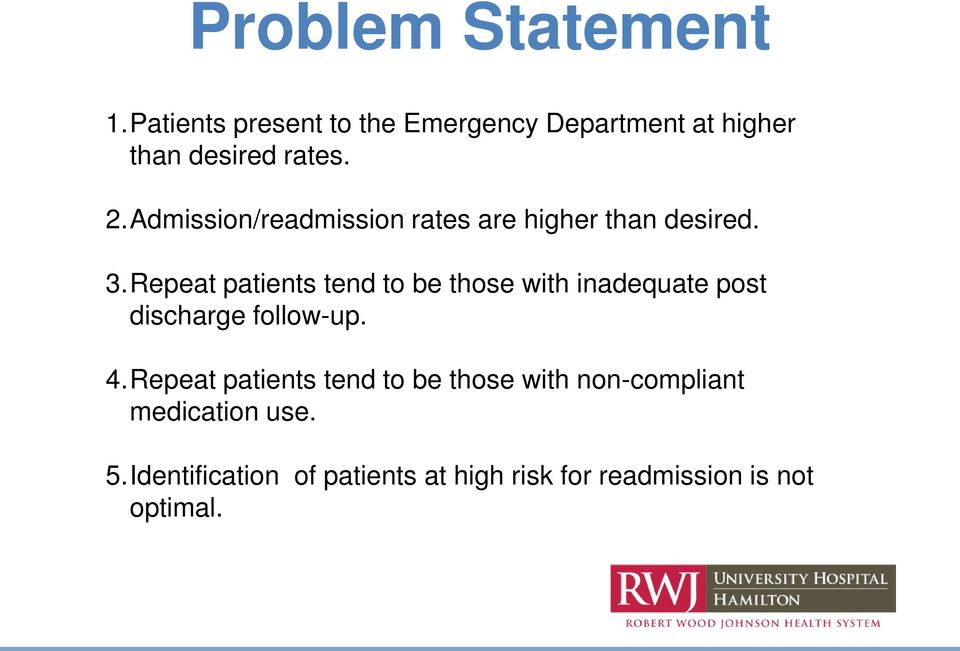 Admission/readmission rates are higher than desired. 3.
