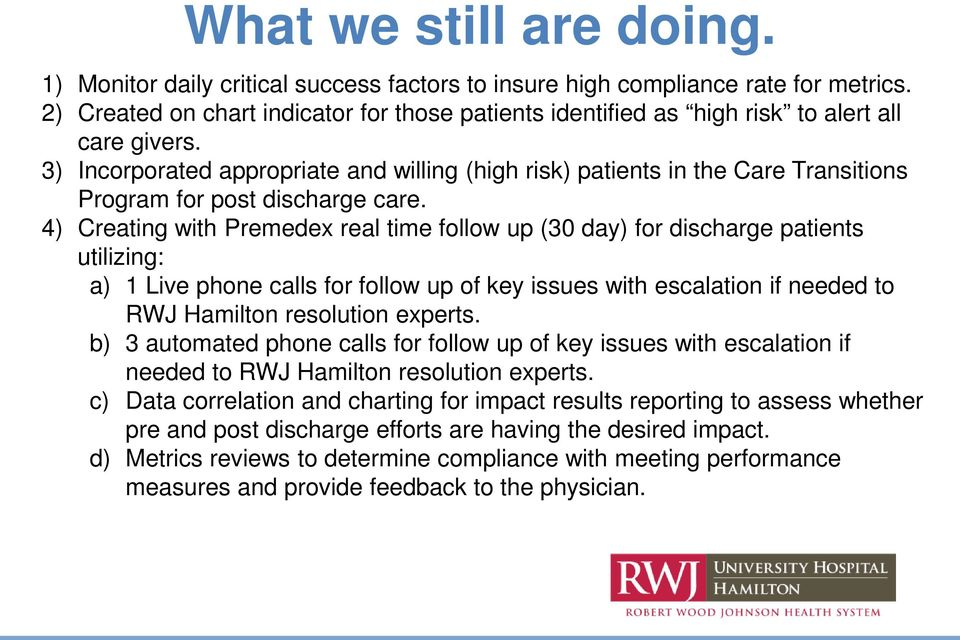 3) Incorporated appropriate and willing (high risk) patients in the Care Transitions Program for post discharge care.
