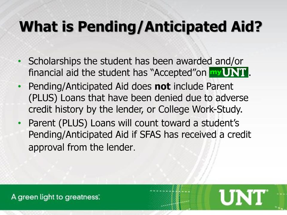 Pending/Anticipated Aid does not include Parent (PLUS) Loans that have been denied due to adverse