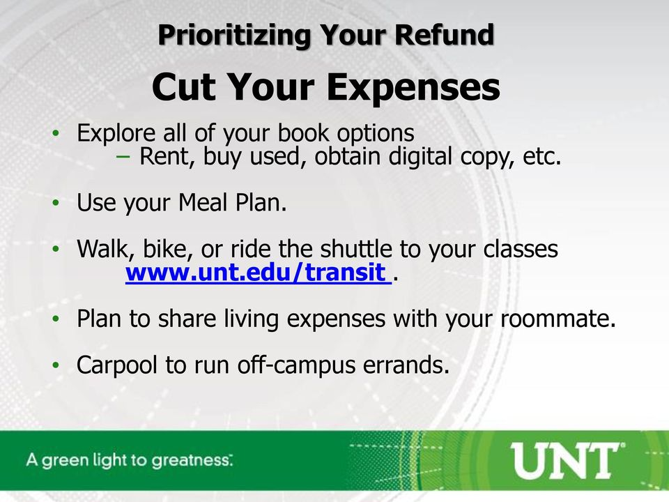 Walk, bike, or ride the shuttle to your classes www.unt.edu/transit.